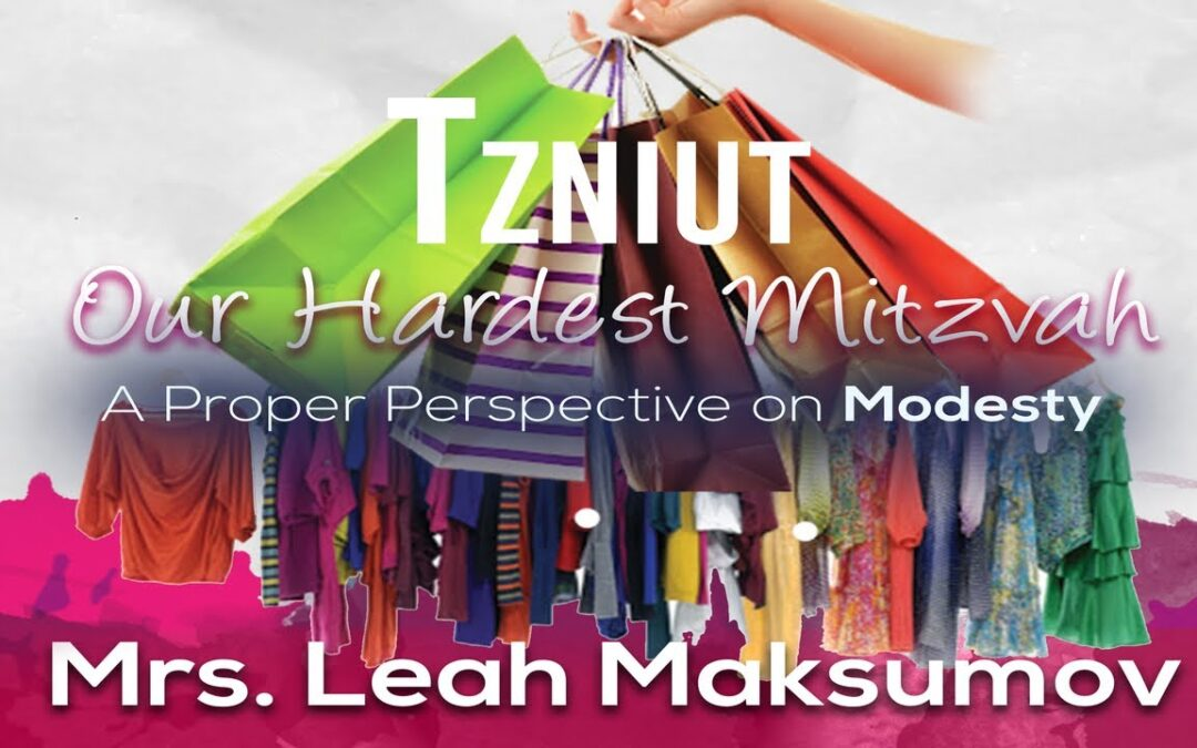 Mrs. Leah Maksumov – Tzniut – A Proper Perspective on Modesty For Ladies